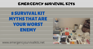 8 Survival Kit Myths That Are Your Worst Enemy