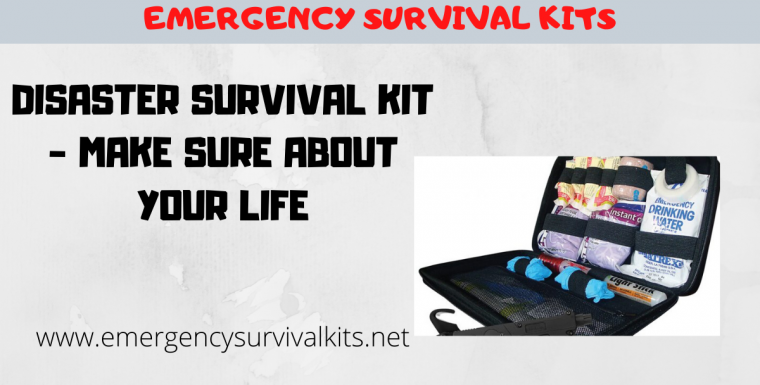 Disaster Survival Kit – Make Sure About Your Life