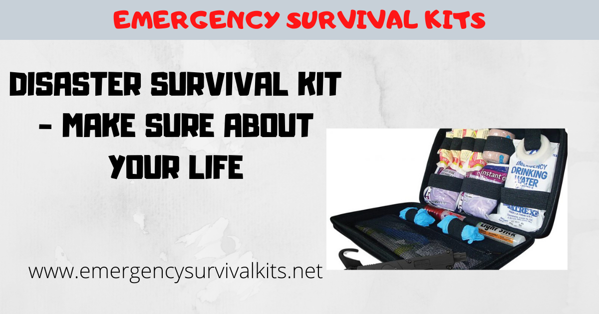Disaster Survival Kit - Make Sure About Your Life