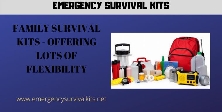 Family Survival Kits – Offering Lots of Flexibility